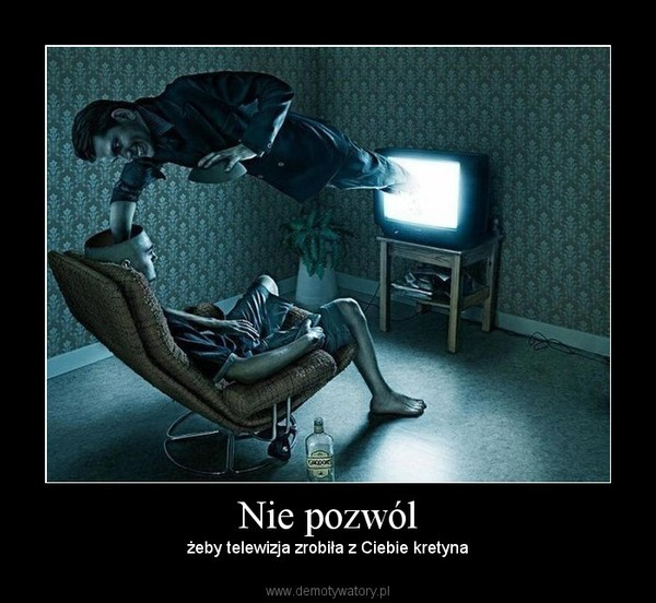 Nie pozwól – żeby telewizja zrobiła z Ciebie kretyna