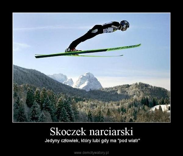 """Skoczek narciarski – Jedyny człowiek, który lubi gdy ma """"pod wiatr"""""""