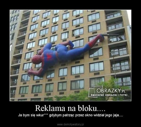 Reklama na bloku.... – Ja bym się wkur*** gdybym patrząc przez okno widział jego jaja....
