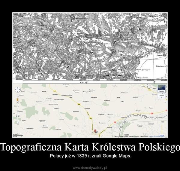 Topograficzna Karta Królestwa Polskiego – Polacy już w 1839 r. znali Google Maps.