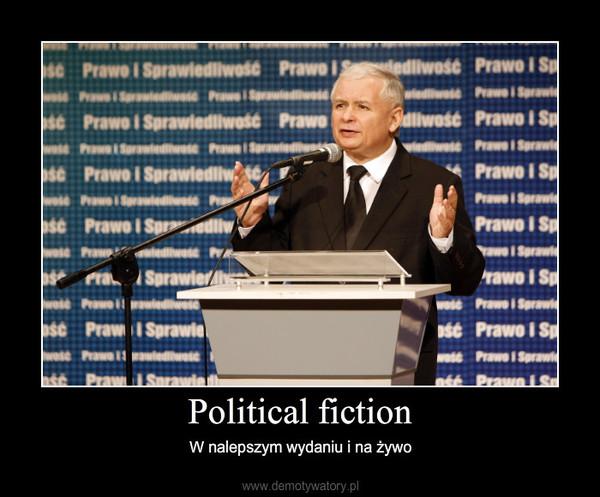 Political fiction – W nalepszym wydaniu i na żywo