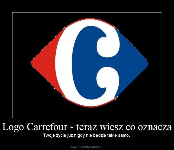 Logo Carrefour - teraz wiesz co oznacza – Twoje życie już nigdy nie będzie takie samo.