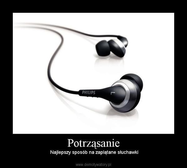 Potrząsanie – Najlepszy sposób na zaplątane słuchawki