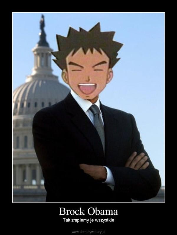 Brock Obama – Tak złapiemy je wszystkie
