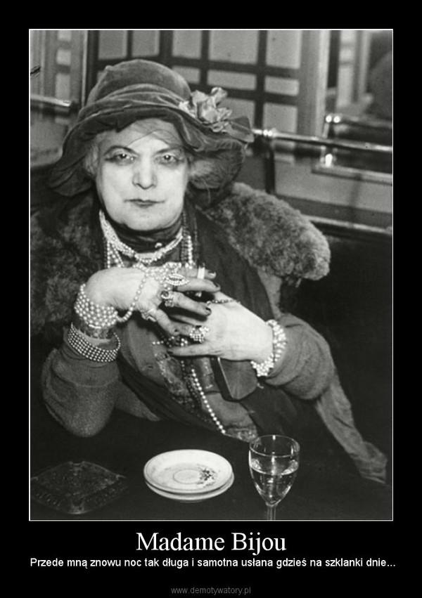 Madame Bijou – Przede mną znowu noc tak długa i samotna usłana gdzieś na szklanki dnie...