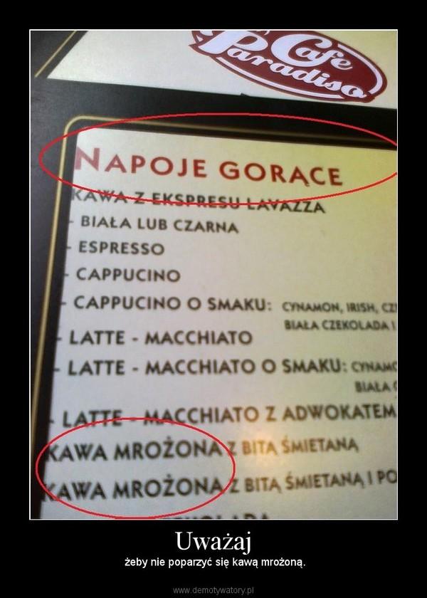 Uważaj – żeby nie poparzyć się kawą mrożoną.