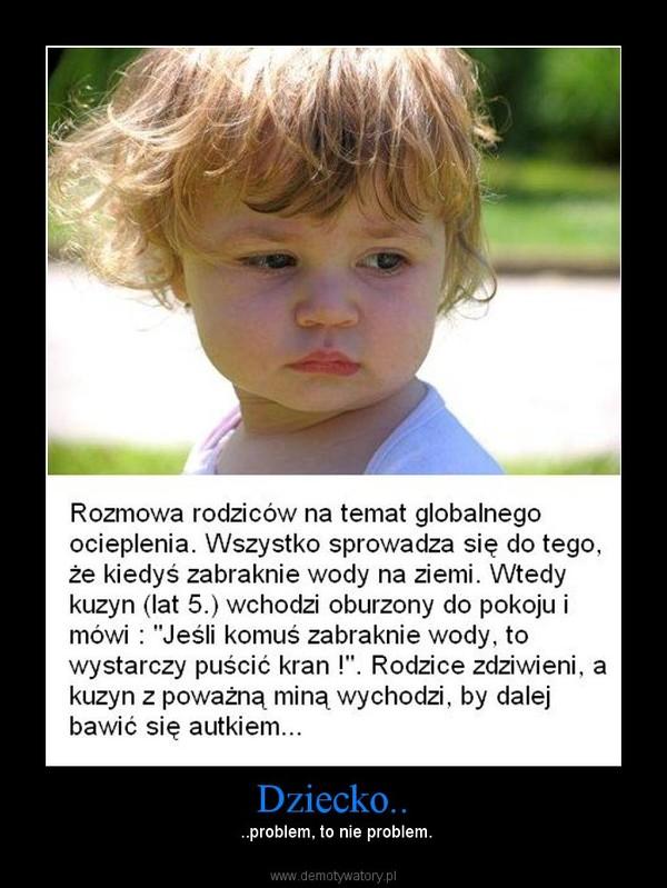 Dziecko.. – ..problem, to nie problem.