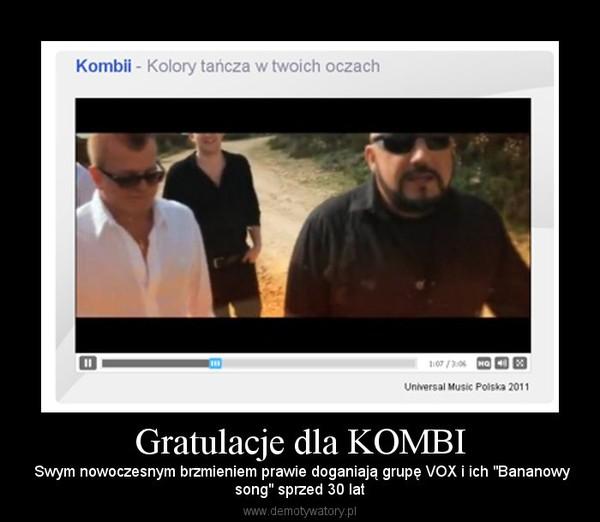 """Gratulacje dla KOMBI – Swym nowoczesnym brzmieniem prawie doganiają grupę VOX i ich """"Bananowysong"""" sprzed 30 lat"""
