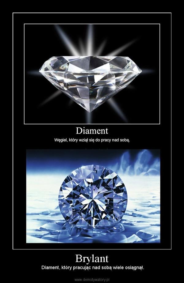 Brylant – Diament, który pracując nad sobą wiele osiągnął.
