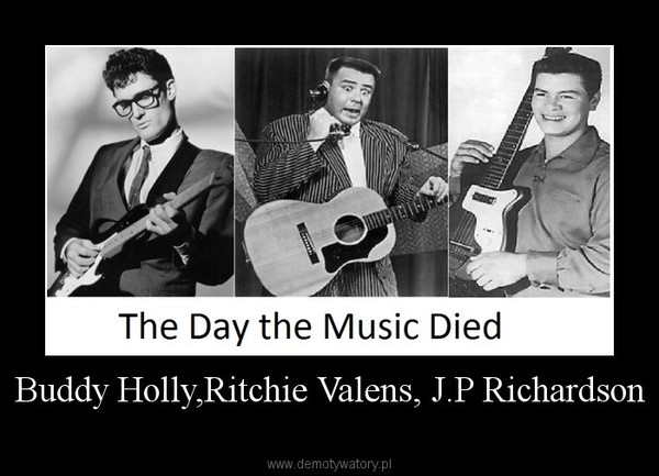 Buddy Holly,Ritchie Valens, J.P Richardson –