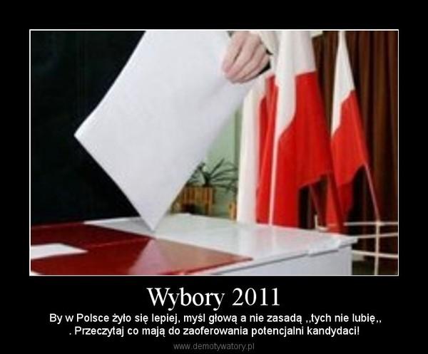 Wybory 2011 – By w Polsce żyło się lepiej, myśl głową a nie zasadą ,,tych nie lubię,,. Przeczytaj co mają do zaoferowania potencjalni kandydaci!