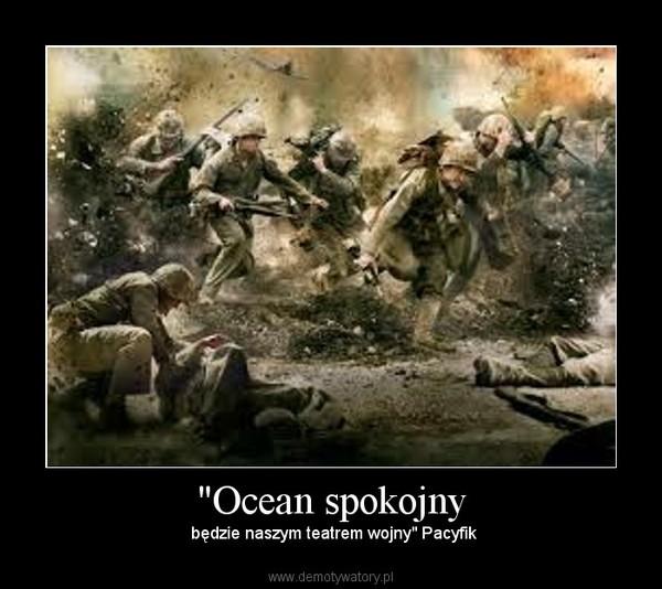 """""""Ocean spokojny – będzie naszym teatrem wojny"""" Pacyfik"""