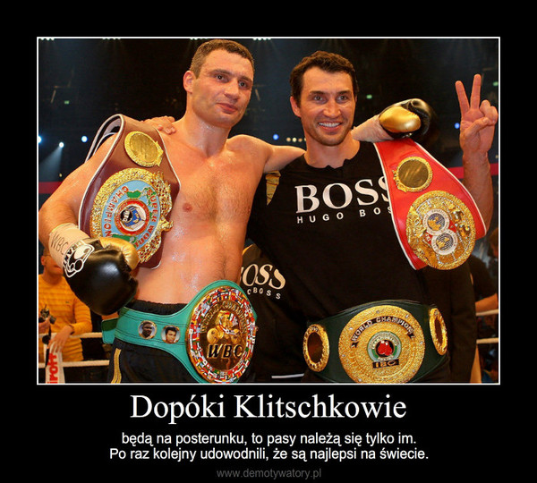 Dopóki Klitschkowie – będą na posterunku, to pasy należą się tylko im.Po raz kolejny udowodnili, że są najlepsi na świecie.