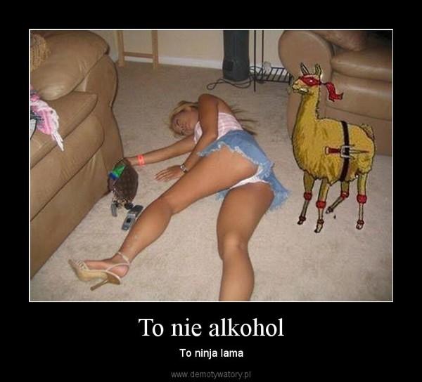 To nie alkohol – To ninja lama