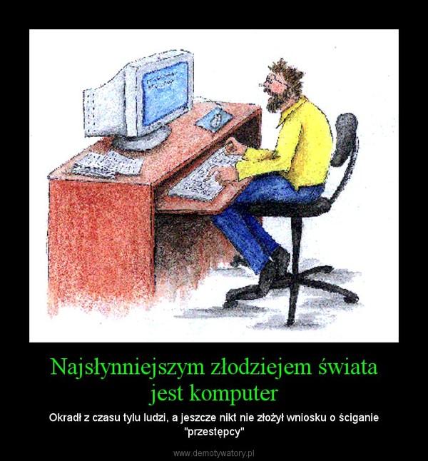 """Najsłynniejszym złodziejem świata jest komputer – Okradł z czasu tylu ludzi, a jeszcze nikt nie złożył wniosku o ściganie """"przestępcy"""""""