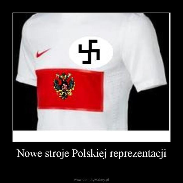 3aecacdaf Nowe stroje Polskiej reprezentacji – Demotywatory.pl