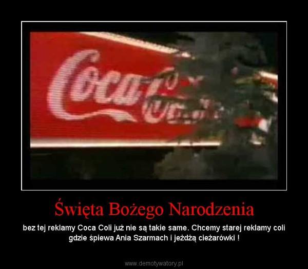 Święta Bożego Narodzenia – bez tej reklamy Coca Coli już nie są takie same. Chcemy starej reklamy coli gdzie śpiewa Ania Szarmach i jeżdżą cieżarówki !