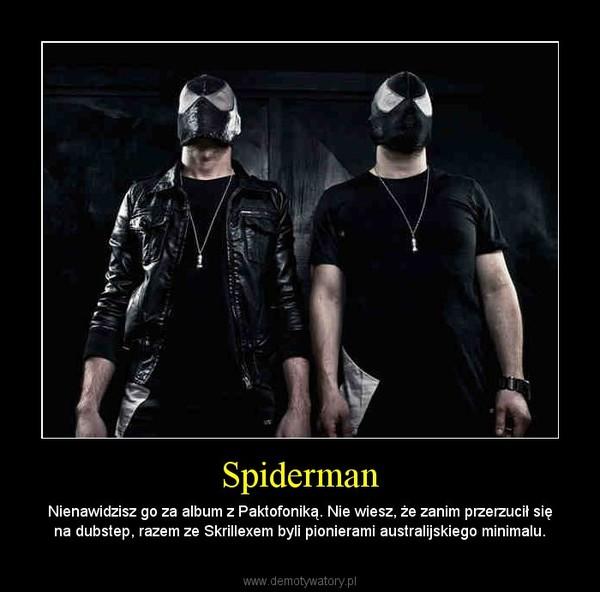 Spiderman – Nienawidzisz go za album z Paktofoniką. Nie wiesz, że zanim przerzucił się na dubstep, razem ze Skrillexem byli pionierami australijskiego minimalu.