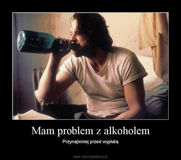 Mam problem z alkoholem – Przynajmniej przed wypłatą