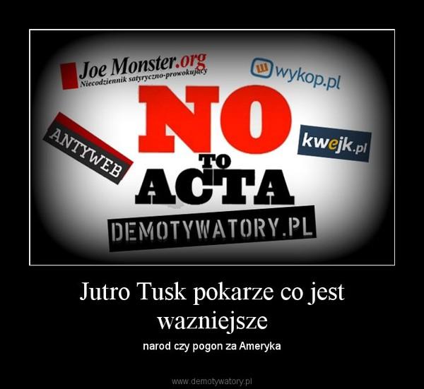 Jutro Tusk pokarze co jest wazniejsze – narod czy pogon za Ameryka