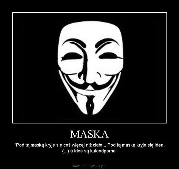"""MASKA – """"Pod tą maską kryje się coś więcej niż ciało... Pod tą maską kryje się idea, (...) a idee są kuloodporne"""""""