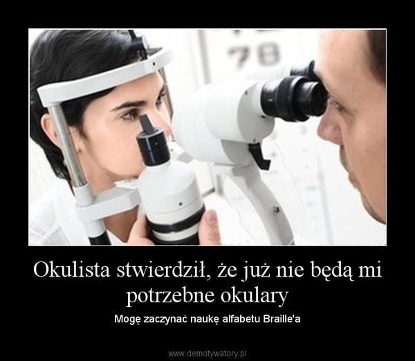 Okulista stwierdził, że już nie będą mi potrzebne okulary – Mogę zaczynać naukę alfabetu Braille\'a