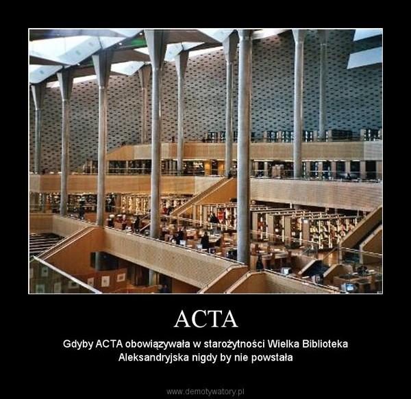 ACTA – Gdyby ACTA obowiązywała w starożytności Wielka Biblioteka Aleksandryjska nigdy by nie powstała