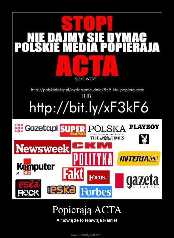Popierają ACTA – A mówią że to telewizja kłamie!