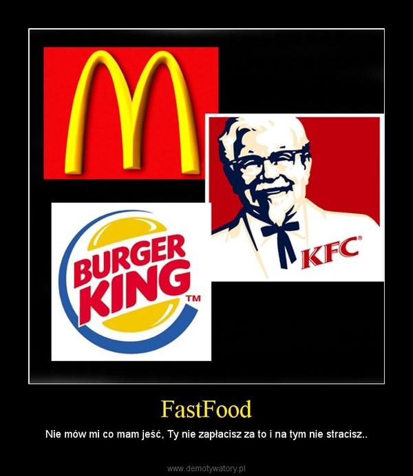 FastFood – Nie mów mi co mam jeść, Ty nie zapłacisz za to i na tym nie stracisz..