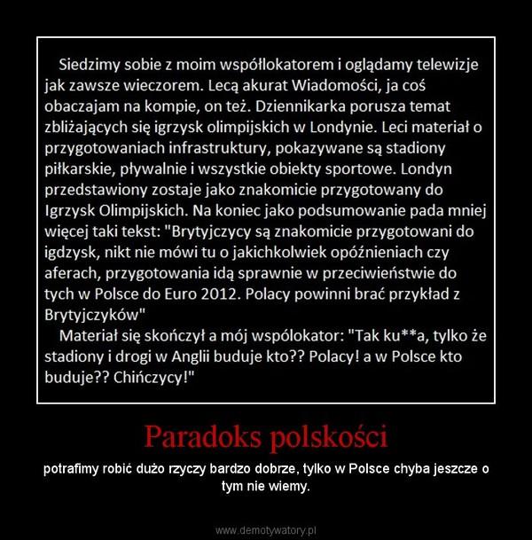 Paradoks polskości – potrafimy robić dużo rzyczy bardzo dobrze, tylko w Polsce chyba jeszcze o tym nie wiemy.