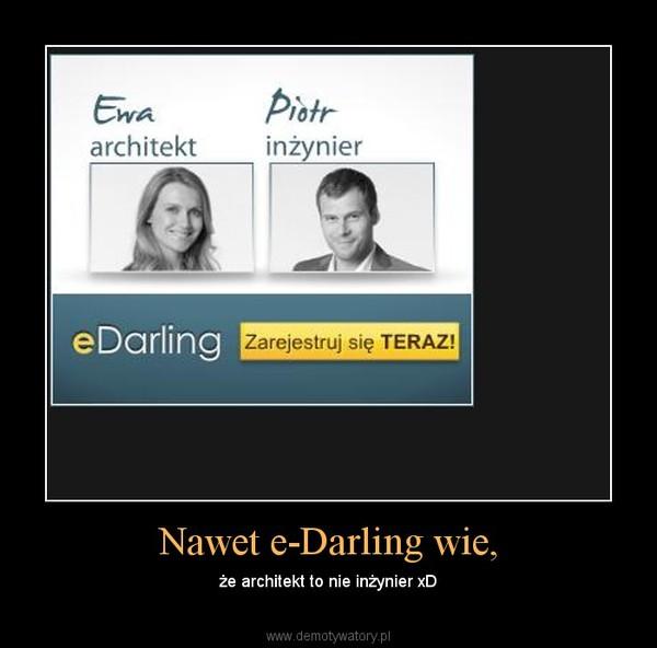 Nawet e-Darling wie, – że architekt to nie inżynier xD