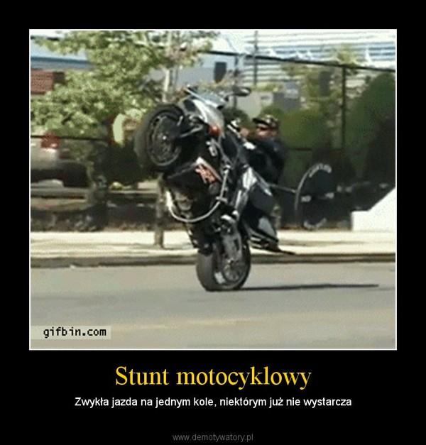 Stunt motocyklowy – Zwykła jazda na jednym kole, niektórym już nie wystarcza