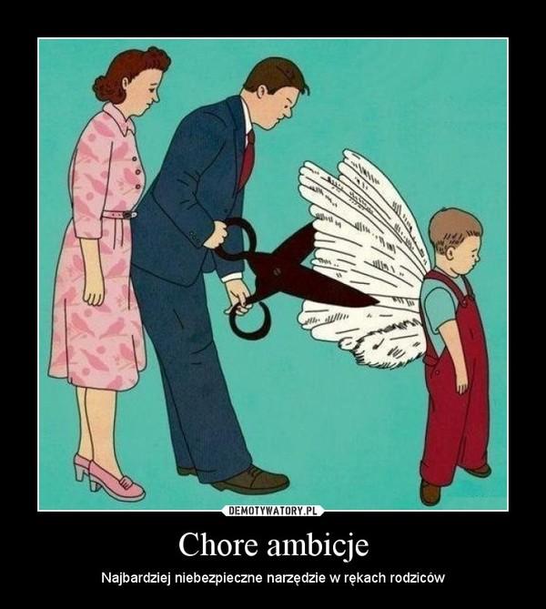 Chore ambicje – Najbardziej niebezpieczne narzędzie w rękach rodziców