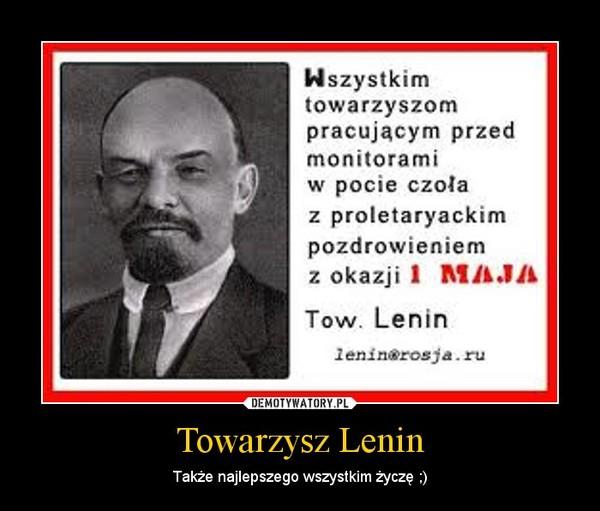 Towarzysz Lenin – Także najlepszego wszystkim życzę ;)