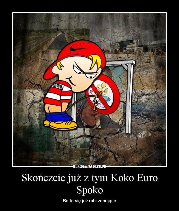 Skończcie już z tym Koko Euro Spoko – Bo to się już robi żenujące