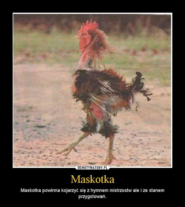 Maskotka – Maskotka powinna kojarzyć się z hymnem mistrzostw ale i ze stanem przygotowań.