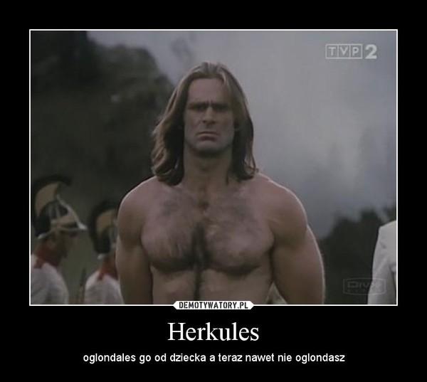 Herkules – oglondales go od dziecka a teraz nawet nie oglondasz