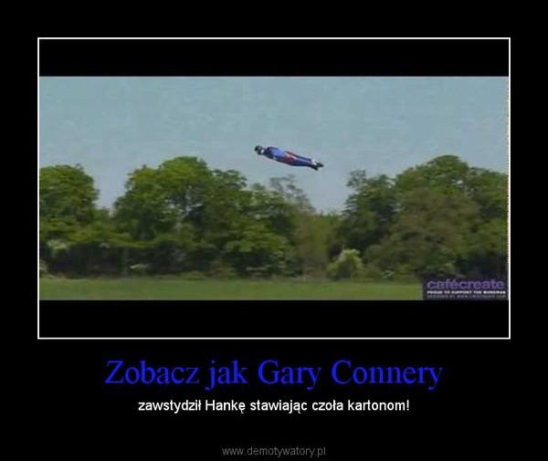 Zobacz jak Gary Connery – zawstydził Hankę stawiając czoła kartonom!