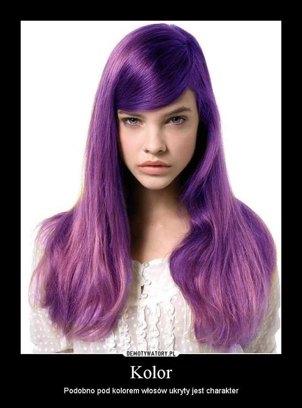 Kolor – Podobno pod kolorem włosów ukryty jest charakter