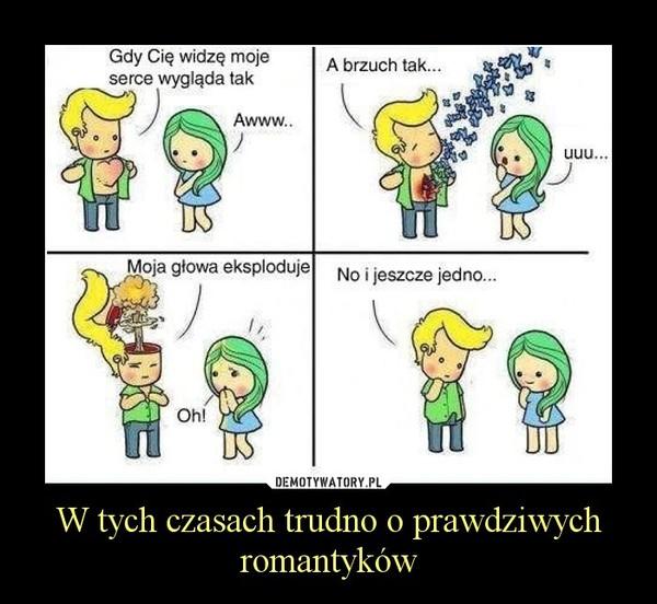 W tych czasach trudno o prawdziwych romantyków –