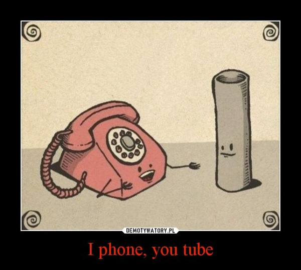 I phone, you tube –