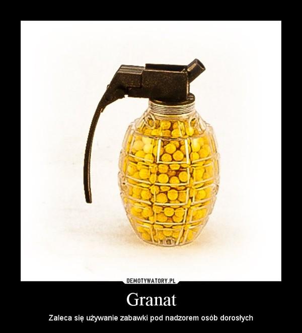 Granat – Zaleca się używanie zabawki pod nadzorem osób dorosłych