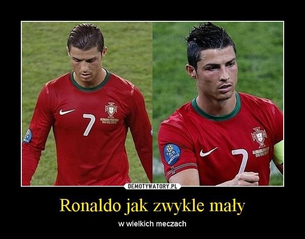 Ronaldo jak zwykle mały – w wielkich meczach