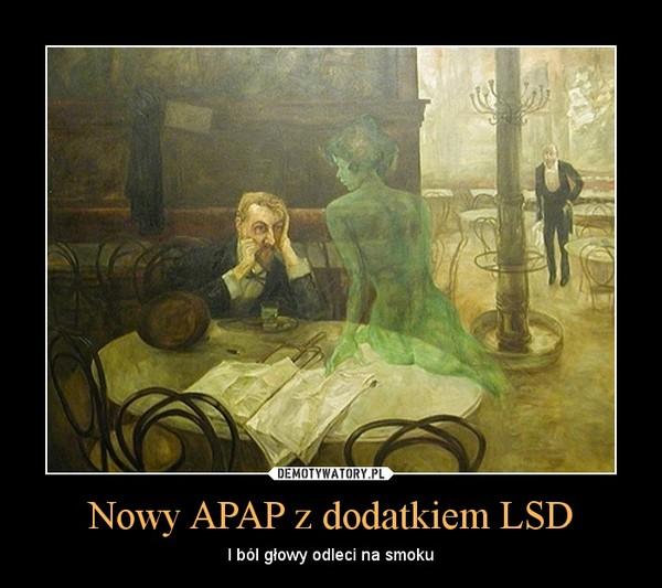 Nowy APAP z dodatkiem LSD – I ból głowy odleci na smoku