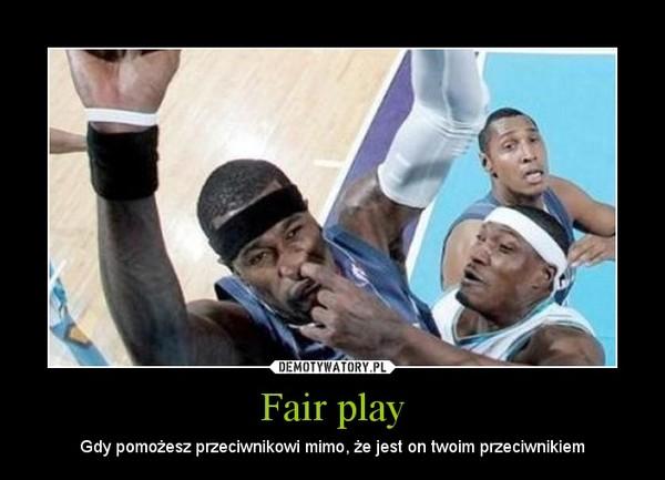 Fair play – Gdy pomożesz przeciwnikowi mimo, że jest on twoim przeciwnikiem