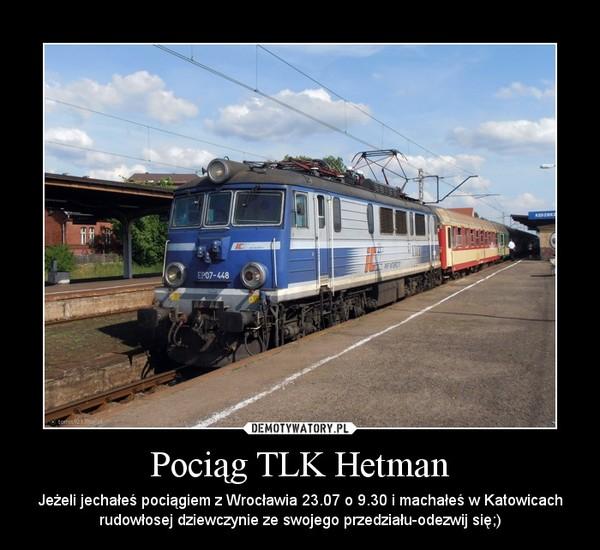 Pociąg TLK Hetman – Jeżeli jechałeś pociągiem z Wrocławia 23.07 o 9.30 i machałeś w Katowicach rudowłosej dziewczynie ze swojego przedziału-odezwij się;)