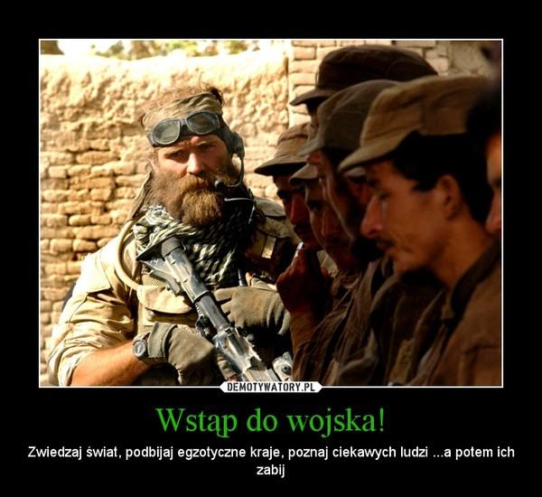 Wstąp do wojska! – Zwiedzaj świat, podbijaj egzotyczne kraje, poznaj ciekawych ludzi ...a potem ich zabij