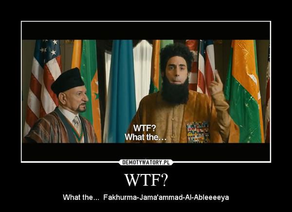 WTF? – What the...  Fakhurma-Jama'ammad-Al-Ableeeeya