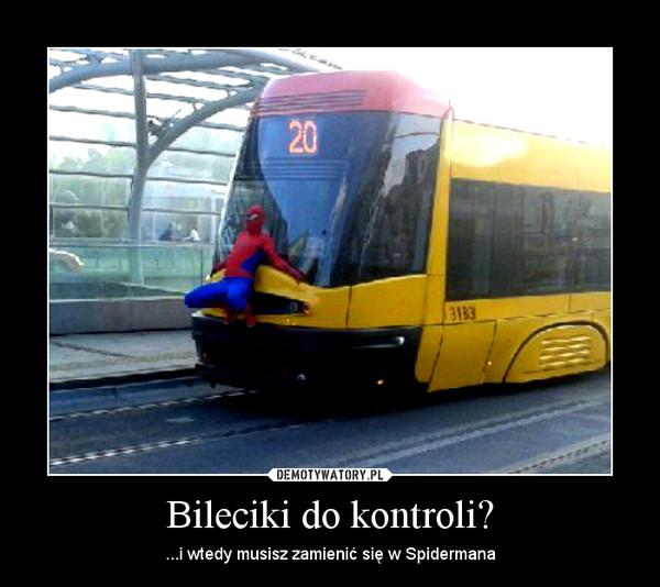 Bileciki do kontroli? – ...i wtedy musisz zamienić się w Spidermana