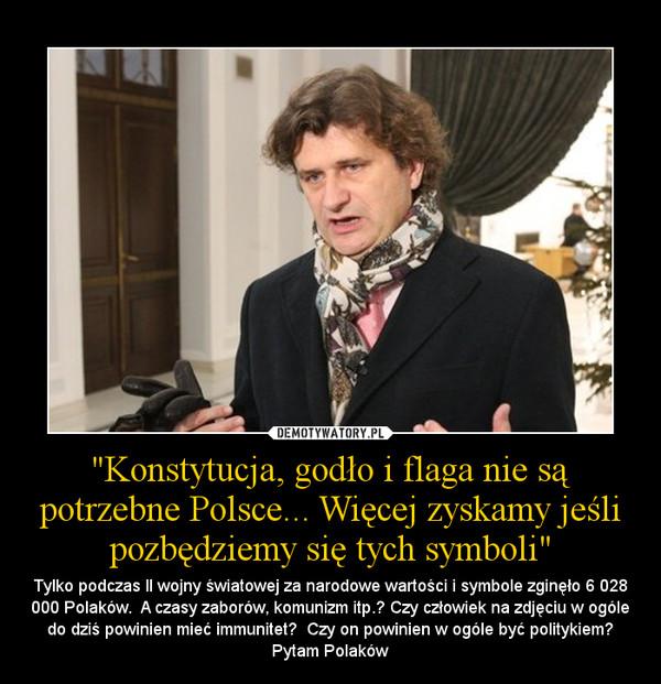 """""""Konstytucja, godło i flaga nie są potrzebne Polsce... Więcej zyskamy jeśli pozbędziemy się tych symboli"""" – Tylko podczas II wojny światowej za narodowe wartości i symbole zginęło 6 028 000 Polaków.  A czasy zaborów, komunizm itp.? Czy człowiek na zdjęciu w ogóle do dziś powinien mieć immunitet?  Czy on powinien w ogóle być politykiem? Pytam Polaków"""